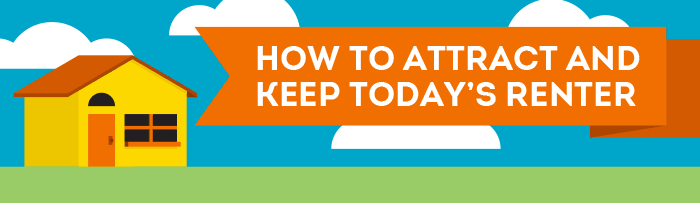 How To Attract and Keep Today's Renter